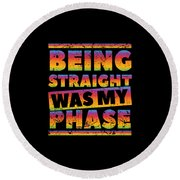 Gay Lesbian Lgbt Beeing Straight Was My Phase Round Beach Towel