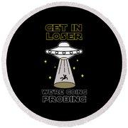 Get In Loser Were Going Probing Scifi Ufo Spaceship Alien Gifts Round Beach Towel