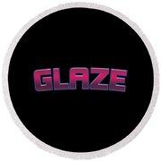 Glaze #glaze Round Beach Towel
