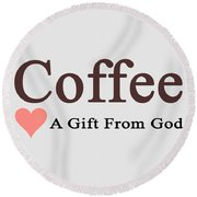 A Gift From God Round Beach Towel