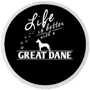 Great Dane Design Life Is Better With A Great Dane Paws Round Beach Towel