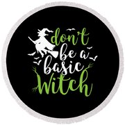 Halloween Shirt Dont Be A Basic Witch Costume Tee Gift Round Beach Towel