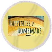 Happiness Is Homemade Round Beach Towel