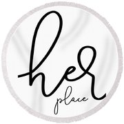 Her Place Round Beach Towel