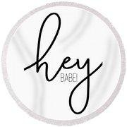 Hey Babe Round Beach Towel