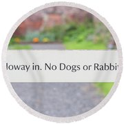Howay In. No Dogs Or Rabbits - Allotments Round Beach Towel