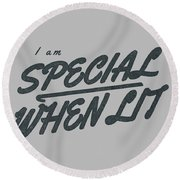 I Am Special When Lit Round Beach Towel