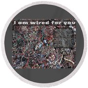 I Am Wired For You Round Beach Towel