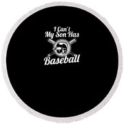 I Cant My Son Has Baseball For Parents Round Beach Towel
