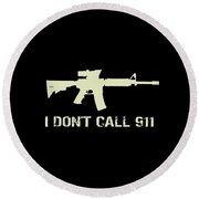 I Don't Call 911 Round Beach Towel