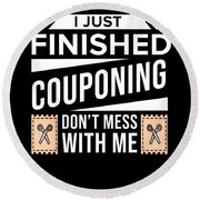 I Just Finished Couponing Dont Mess With Me Round Beach Towel