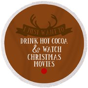 I Just Want To Drink Hot Cocoa And Watch Christmas Movies Round Beach Towel