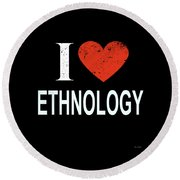 I Love Ethnology Round Beach Towel