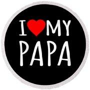 I Love My Papa Round Beach Towel