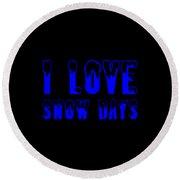 I Love Snow Days Blue Round Beach Towel