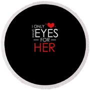 I Only Have Eyes For Her Valentines Day Round Beach Towel