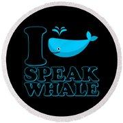 I Speak Whale Round Beach Towel