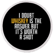 Idoubt Whiskey Is The Answer But Its Worth A Shot Cute Whiskey Drinking Bar Lover Round Beach Towel