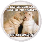 I'll Love You Even When We're Old And Wrinkly Round Beach Towel