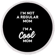 Im Not A Regular Im A Cool Mom Round Beach Towel