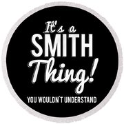 Its A Smith Thing You Wouldnt Understand Round Beach Towel