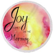 Joy Comes In The Morning Round Beach Towel