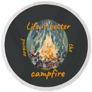 Life Is Better Around The Campfire Round Beach Towel