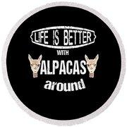Life Is Better With Alpacas Around Round Beach Towel