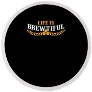 Life Is Brewtiful Funny Beer Brew Round Beach Towel