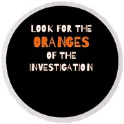Look For The Oranges Of The Investigation Round Beach Towel