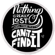 Lost Until Mom Cant Find It Funny Humor From Daughter Or Son Round Beach Towel