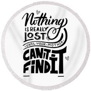 Lost Until Mom Cant Find It Funny Humor Gift Or Present For Wife Round Beach Towel