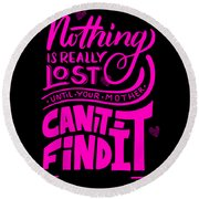 Lost Until Mom Cant Find It Funny Humor Mothers Day Round Beach Towel