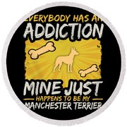 Manchester Terrier Funny Dog Addiction Round Beach Towel