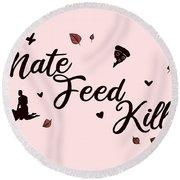 Mate Feed Kill Round Beach Towel