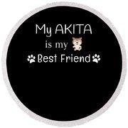 My Akita Is My Best Friend Round Beach Towel