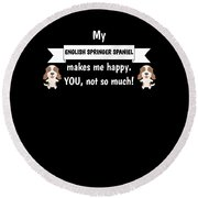 My English Springer Spaniel Makes Me Happy You Not So Much Funny Gift Idea Round Beach Towel
