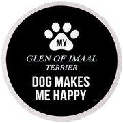 My Glen Of Imaal Terrier Makes Me Happy Round Beach Towel