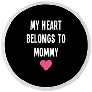 My Heart Belons To Mommy Round Beach Towel