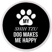 My Shih Tzu Makes Me Happy Round Beach Towel