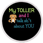 My Toller And I Talk Sh T About You Round Beach Towel