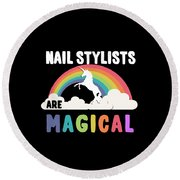 Nail Stylists Are Magical Round Beach Towel