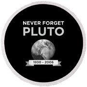 Never Forget Pluto Planet 19302006 Universe Round Beach Towel