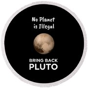 No Planet Is Illegal Bring Back Pluto Astronomy Science Round Beach Towel