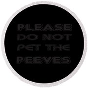 Please Do Not Pet The Peeves Round Beach Towel