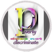 Poverty Does Not Discriminate Round Beach Towel