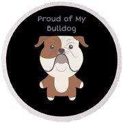 Proud Of My Bulldog Round Beach Towel