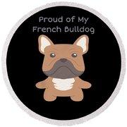 Proud Of My French Bulldog Round Beach Towel