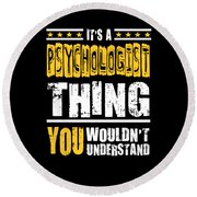 Psychologist You Wouldnt Understand Round Beach Towel