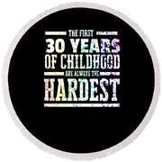 Rainbow Splat First 30 Years Of Childhood Always The Hardest Funny Birthday Gift Idea Round Beach Towel